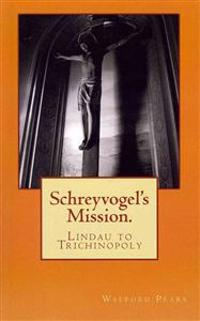 Schreyvogel's Mission: Lindau to Trichinopoly