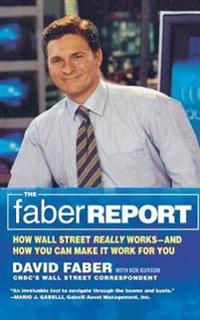 The Faber Report: How Wall Street Really Works-And How You Can Make It Work for You