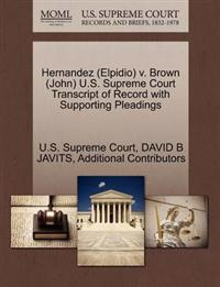 Hernandez (Elpidio) V. Brown (John) U.S. Supreme Court Transcript of Record with Supporting Pleadings