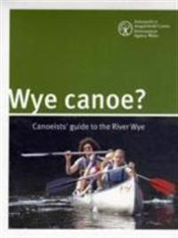 Wye canoe? - canoeist guide to the river wye