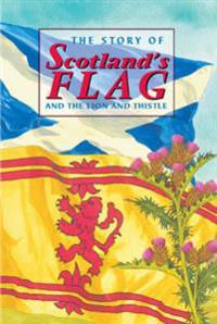 Story of Scotland's Flag and the Lion and Thistle