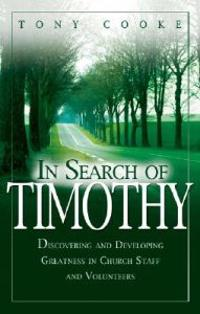 In Search of Timothy: Discovering and Developing Greatness in Church Staff and Voluteers