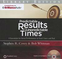 Predictable Results in Unpredictable Times: 4 Essentials for Great Performance in Good Times and Bad