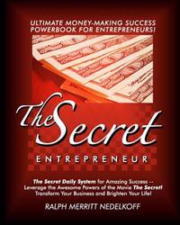 The Secret Entrepreneur: The Secret Daily System for Amazing Success! the Ultimate Money-Making PowerBook for Entrepreneurs!