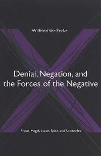 Denial, Negation And the Forces of the Negative