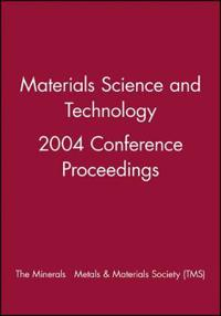 Materials Science and Technology 2004 Conference Proceedings