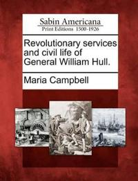 Revolutionary Services and Civil Life of General William Hull.