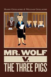 Mr. Wolf V. the Three Pigs: Mr. Wolf Goes to Court