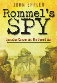 Rommel's Spy: Operation Condor and the Desert War