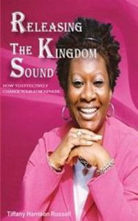 Releasing the Kingdom Sound: How to Effectively Change Your Atmosphere