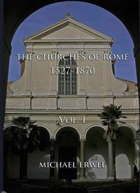 The Churches of Rome, 1527-1870: Vol. I. the Churches