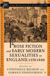 Prose Fiction and Early Modern Sexuality in England, 1570-1640