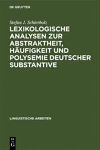 Lexikologische Analysen Zur Abstraktheit, Häufigkeit Und Polysemie Deutscher Substantive