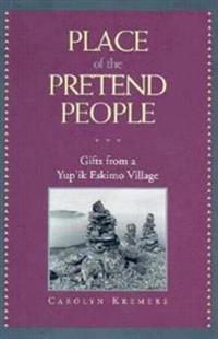Place of the Pretend People: Gifts from a Yup'ik Village