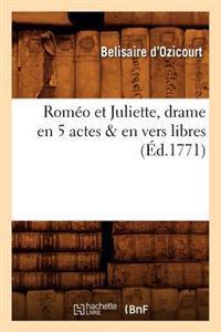 Rom�o Et Juliette, Drame En 5 Actes & En Vers Libres (�d.1771)