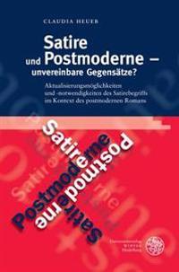 Satire Und Postmoderne - Unvereinbare Gegensatze?: Aktualisierungsmoglichkeiten Und -Notwendigkeiten Des Satirebegriffs Im Kontext Des Postmodernen Ro