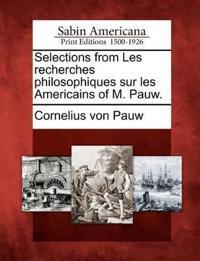 Selections from Les Recherches Philosophiques Sur Les Americains of M. Pauw.