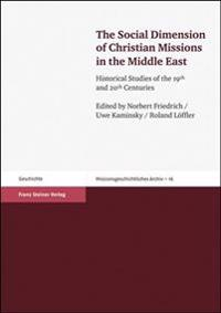 The Social Dimension of Christian Missions in the Middle East: Historical Studies of the 19th and 20th Centuries