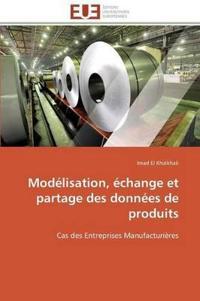 Mod�lisation, �change Et Partage Des Donn�es de Produits