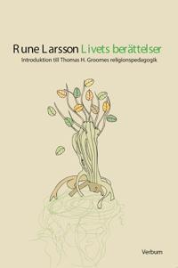 Livets berättelser : introduktion till Thomas H. Groomes religionspedagogik