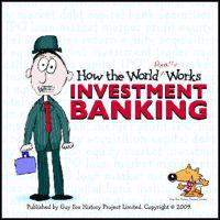 How the world really works - investment banking