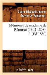 M�moires de Madame de R�musat (1802-1808). 1 (�d.1880)