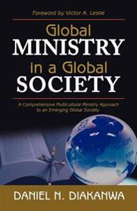 Global Ministry in a Global Society - A Comprehensive Multicultural Ministry Approach to an Emerging Global Society