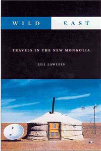 Wild East: Travels in the New Mongolia