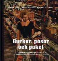Burkar, påsar och paket : förpackningarnas historia i vardagens konsumtionskulturer