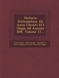 Historia Ecclesiastica: Ab Anno Christi 813 Usque Ad Annum 859, Volume 11...