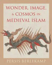 Wonder, Image, and Cosmos in Medieval Islam