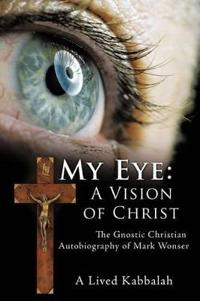 My Eye: a Vision of Christ