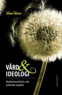 Vård och ideolog i : narkomanvården som politiskt slagfält