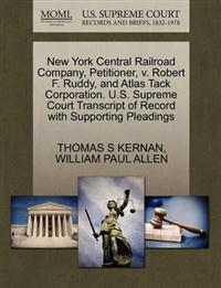 New York Central Railroad Company, Petitioner, V. Robert F. Ruddy, and Atlas Tack Corporation. U.S. Supreme Court Transcript of Record with Supporting Pleadings