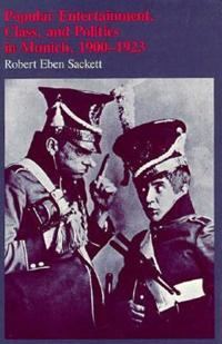 Popular Entertainment, Class, and Politics in Munich, 1900-1923