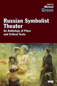 Russian Symbolist Theater: An Anthology of Plays and Critical Texts