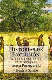 Historias de Exclusión.: Afrodescendientes En El Uruguay