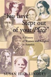 You Have Stept Out of Your Place: A History of Women and Religion in America