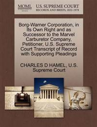 Borg-Warner Corporation, in Its Own Right and as Successor to the Marvel Carburetor Company, Petitioner, U.S. Supreme Court Transcript of Record with Supporting Pleadings