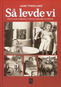 Så levde vi : fest och vardag i forna dagars Sverige