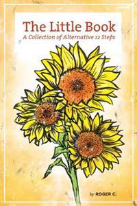 The Little Book: A Collection of Alternative 12 Steps