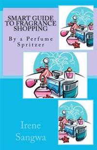 Smart Guide to Fragrance Shopping: By a Perfume Spritzer