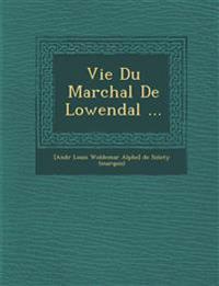 Vie Du Mar¿chal De Lowendal ...
