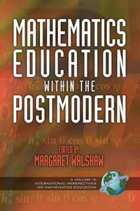 Mathematics Education Within The Postmodern