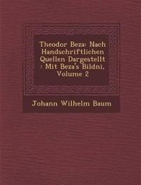 Theodor Beza: Nach Handschriftlichen Quellen Dargestellt : Mit Beza's Bildni¿, Volume 2