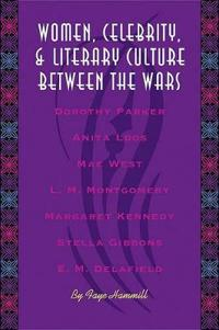 Women, Celebrity, and Literary Culture Between the Wars