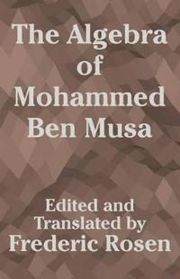 The Algebra of Mohammed Ben Musa