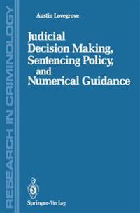 Judicial Decision Making, Sentencing Policy, and Numerical Guidance