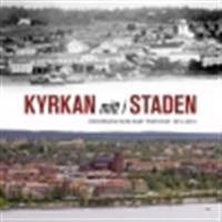 Kyrkan mitt i staden : Östersund som eget pastorat 1913-2013