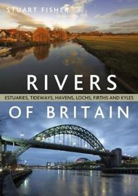 The Rivers of Britain: Estuaries, Tideways, Havens, Lochs, Firths and Kyles